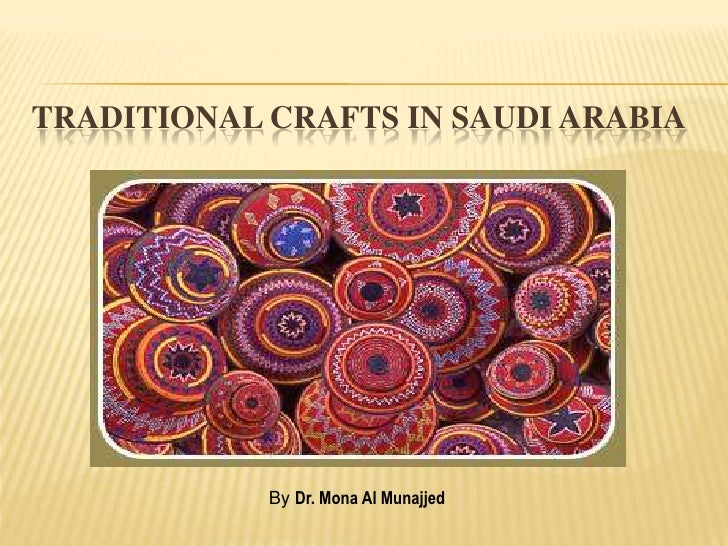 TRADITIONAL CRAFTS IN SAUDI ARABIA                 By Dr. Mona Al Munajjed