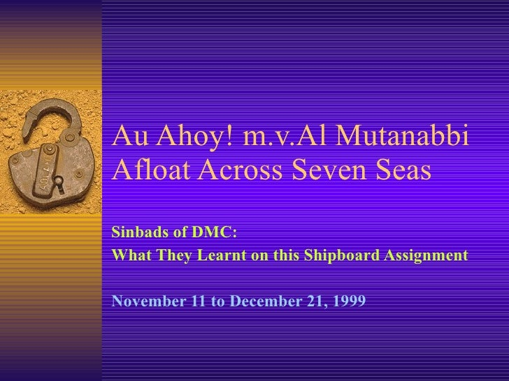 Au Ahoy! m.v.Al Mutanabbi Afloat Across Seven Seas Sinbads of DMC:  What They Learnt on this Shipboard Assignment November...