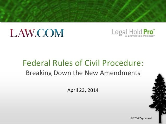 Federal Rules of Civil Procedure: Breaking Down the New Amendments April 23, 2014 © 2014 Zapproved