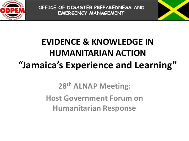 "EVIDENCE & KNOWLEDGE INHUMANITARIAN ACTION""Jamaica's Experience and Learning""28th ALNAP Meeting:Host Government Forum onHu..."