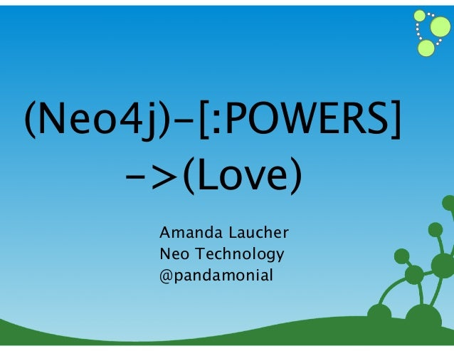 (Neo4j)-[:POWERS] ->(Love) Amanda Laucher Neo Technology @pandamonial 1