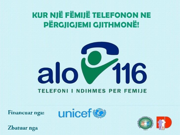 KUR NJË FËMIJË TELEFONON NE  PËRGJIGJEMI GJITHMONË!