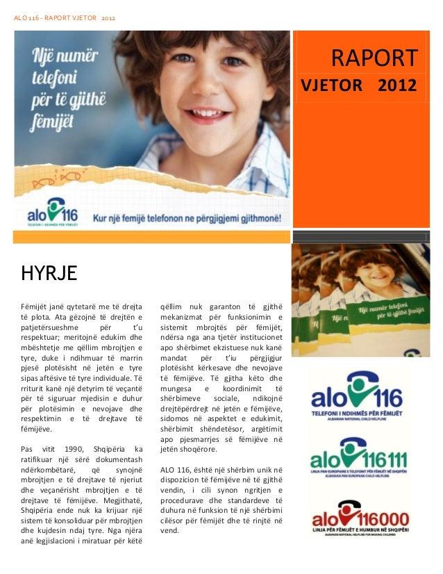 ALO 116 - RAPORT VJETOR 2012  RAPORT VJETOR 2012  HYRJE Fëmijët janë qytetarë me të drejta të plota. Ata gëzojnë të drejtë...