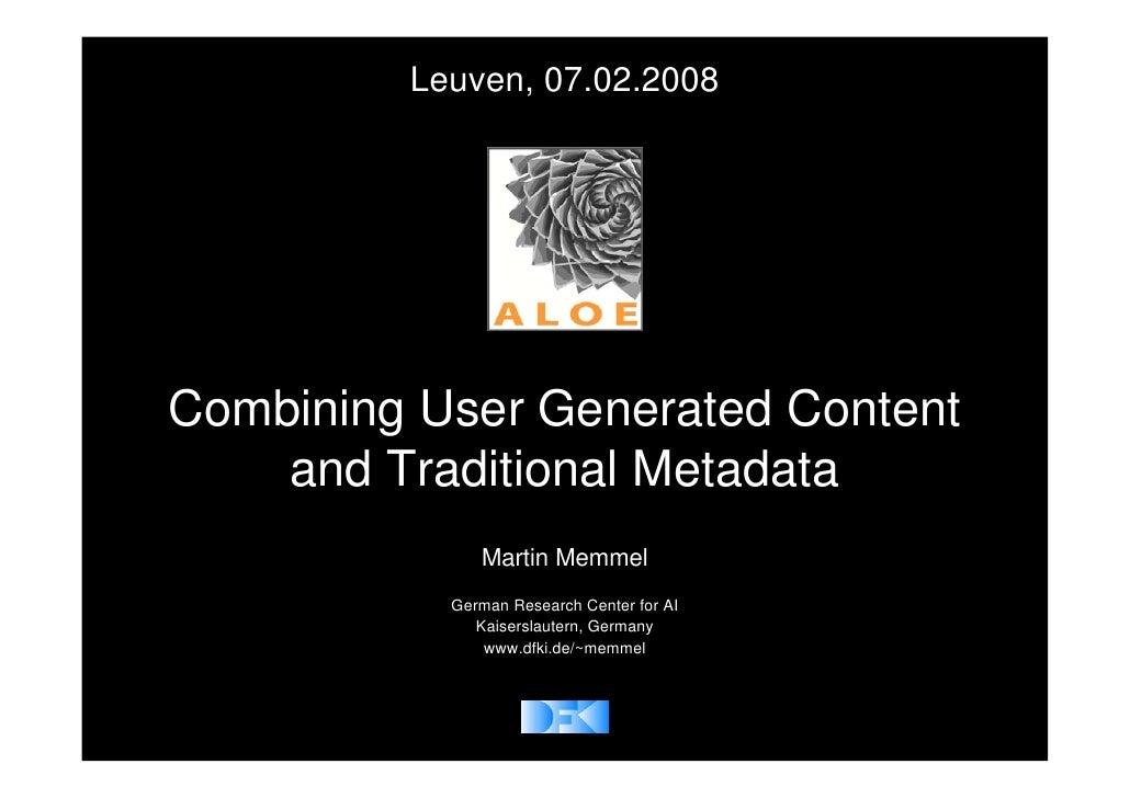 Leuven, 07.02.2008     Combining User Generated Content     and Traditional Metadata               Martin Memmel          ...