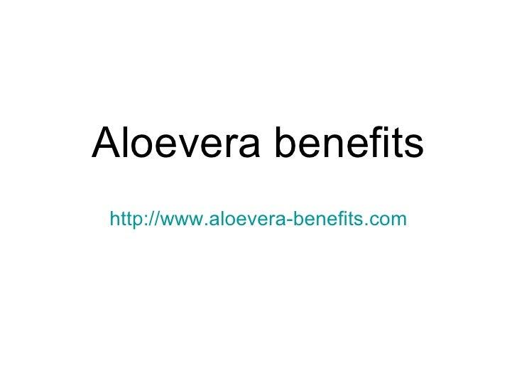 Aloevera benefits http://www.aloevera-benefits.com
