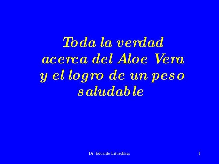 Toda la verdad acerca del Aloe Vera y el logro de un peso saludable   Dr. Eduardo Litvachkes