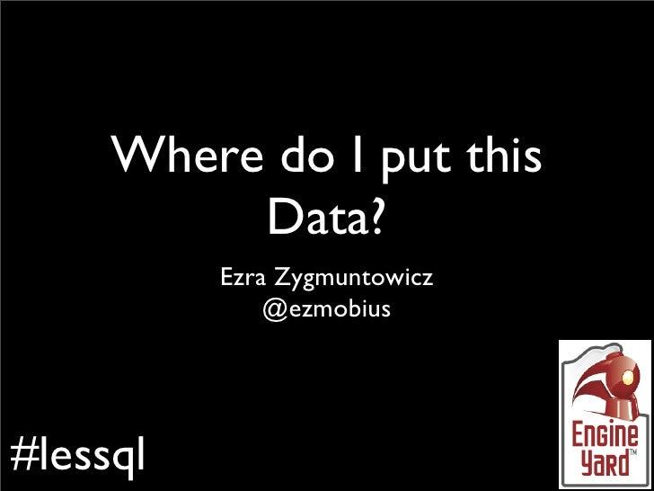 Where do I put this data? #lessql