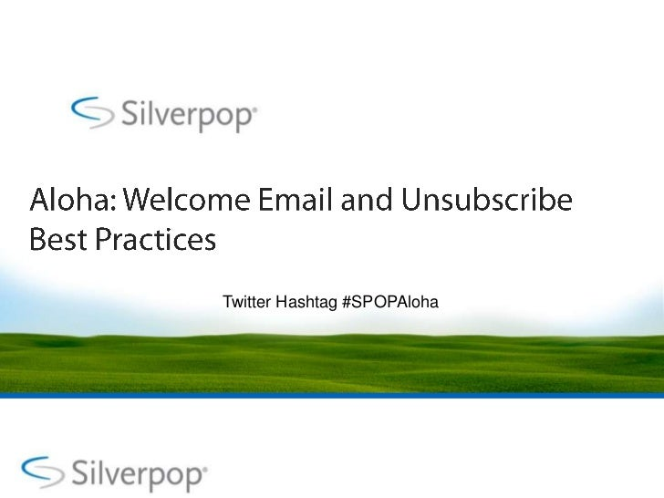 Aloha: Welcome Email and Unsubscribe Best Practices<br />Twitter Hashtag #SPOPAloha<br />