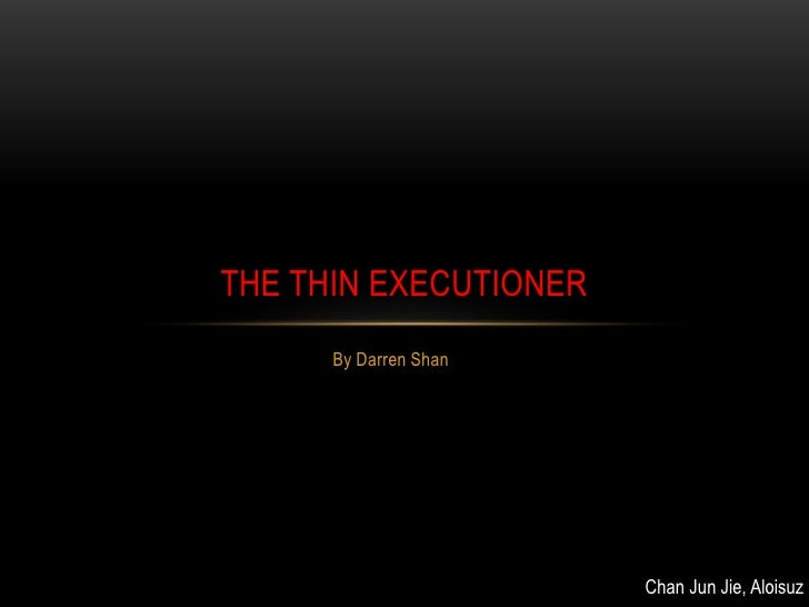 THE THIN EXECUTIONER      By Darren Shan                       Chan Jun Jie, Aloisuz