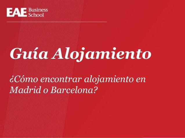 Guía Alojamiento¿Cómo encontrar alojamiento enMadrid o Barcelona?