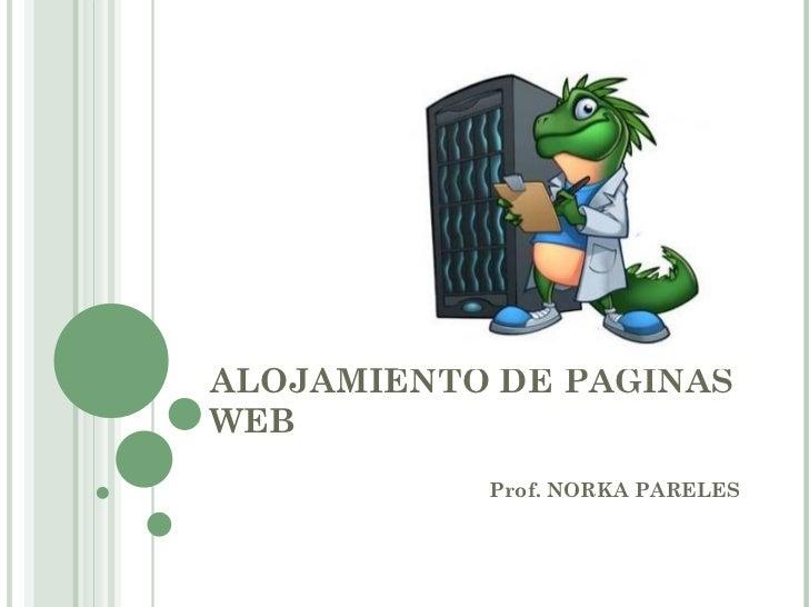 ALOJAMIENTO DE PAGINAS WEB Prof. NORKA PARELES