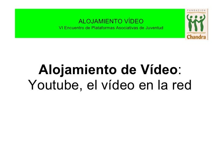 Alojamiento de Vídeo : Youtube, el vídeo en la red