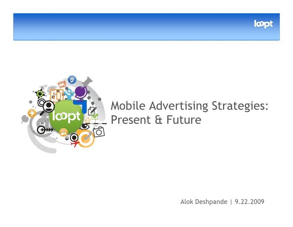 Mobile Advertising Strategies: Present & Future                  Alok Deshpande   9.22.2009