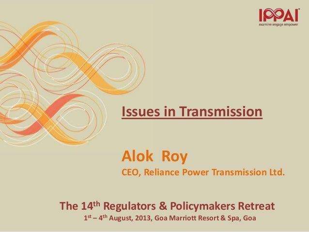 The 14th Regulators & Policymakers Retreat 1st – 4th August, 2013, Goa Marriott Resort & Spa, Goa Issues in Transmission A...