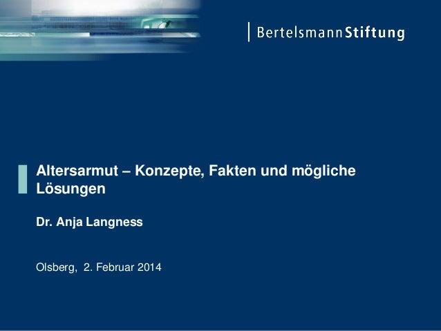 Altersarmut – Konzepte, Fakten und mögliche Lösungen Dr. Anja Langness Olsberg, 2. Februar 2014