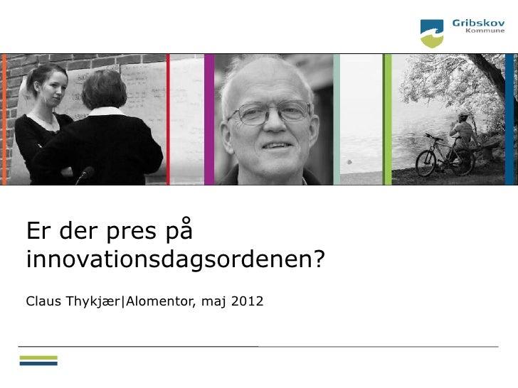 Er der pres påinnovationsdagsordenen?Claus Thykjær Alomentor, maj 2012