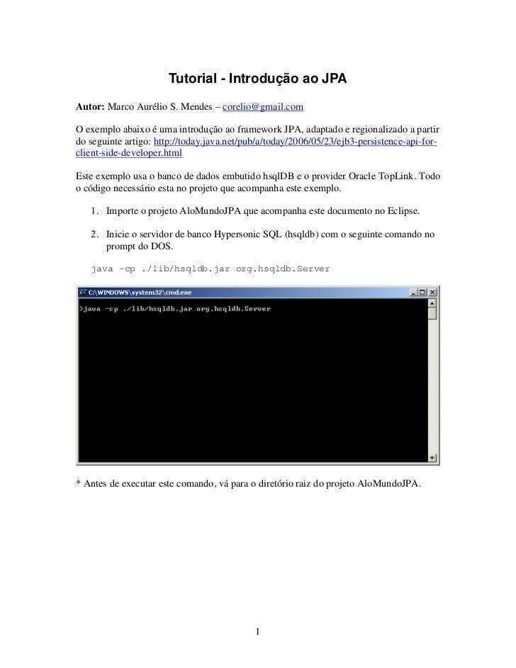 Tutorial - Introdução ao JPAAutor: Marco Aurélio S. Mendes – corelio@gmail.comO exemplo abaixo é uma introdução ao framewo...