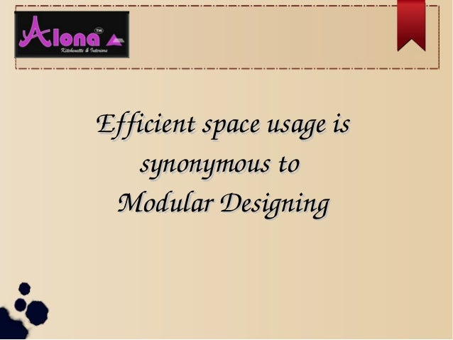 Efficient space usage is Efficient space usage is  synonymous to synonymous to  Modular DesigningModular Designing