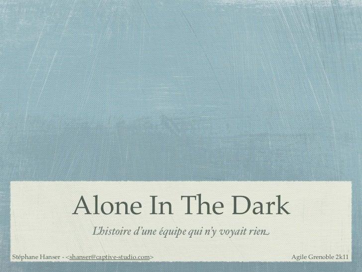 Alone In The Dark                          L'histoire d'une équipe qui n'y voyait rienStéphane Hanser - <shanser@captive-s...