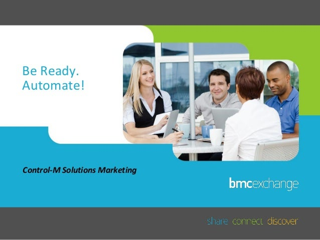 Be Ready. Automate!  Control-M Solutions Marketing