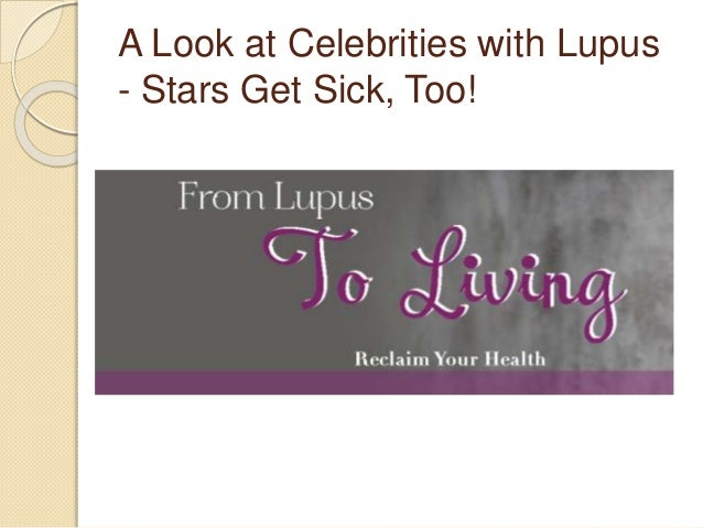 A Look at Celebrities with Lupus - Stars Get Sick, Too!