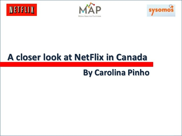 ACloserLookatNetFlixCanadaACloserLookatNetFlixCanada A closer look at NetFlix in Canada By Carolina Pinho