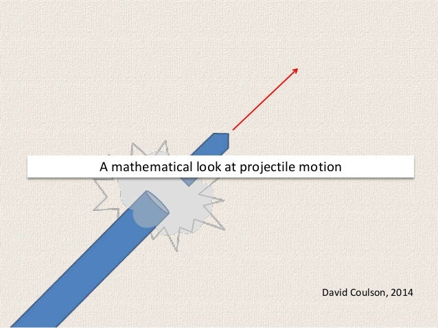 A mathematical look at projectile motion David Coulson, 2014
