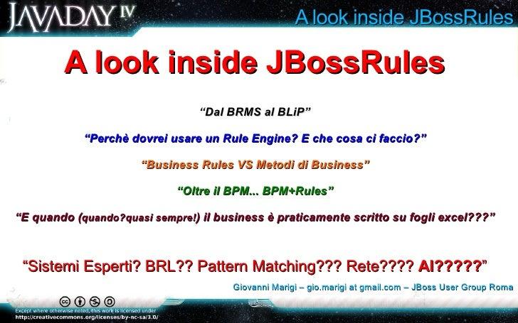 """A look inside JBossRules A look inside JBossRules """" Dal BRMS al BLiP"""" """" Perchè dovrei usare un Rule Engine? E che cosa ci ..."""