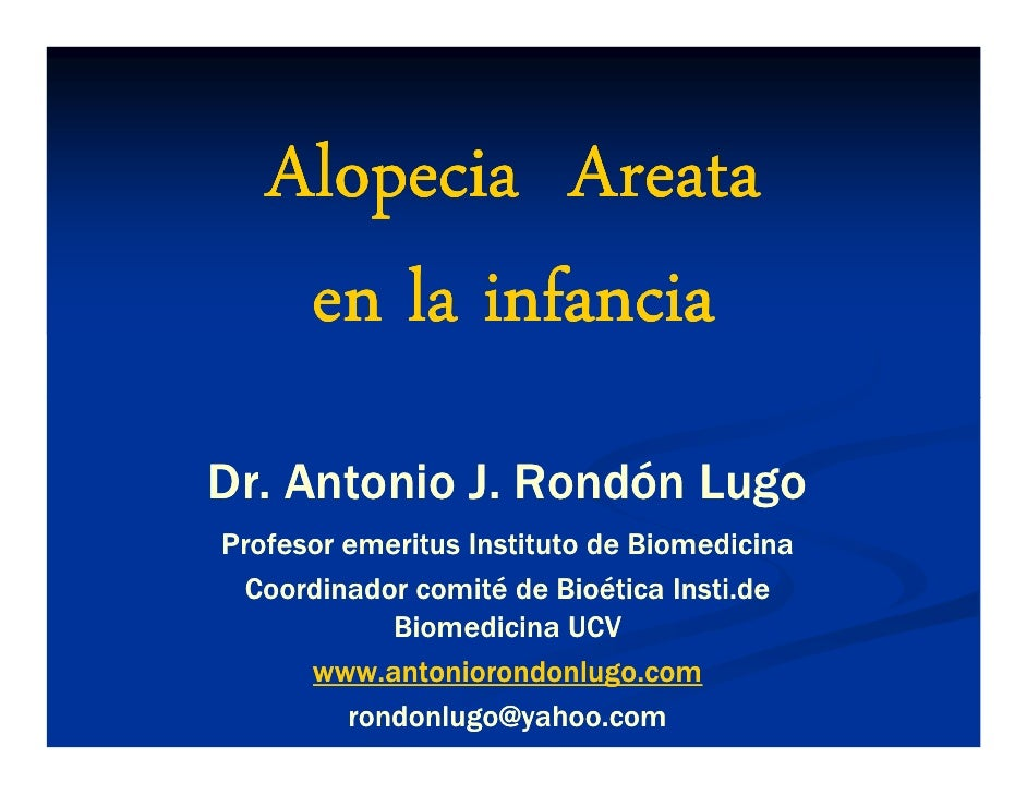 Alopecia Areata     en la infancia Dr. Antonio J. Rondón Lugo Profesor emeritus Instituto de Biomedicina  Coordinador comi...
