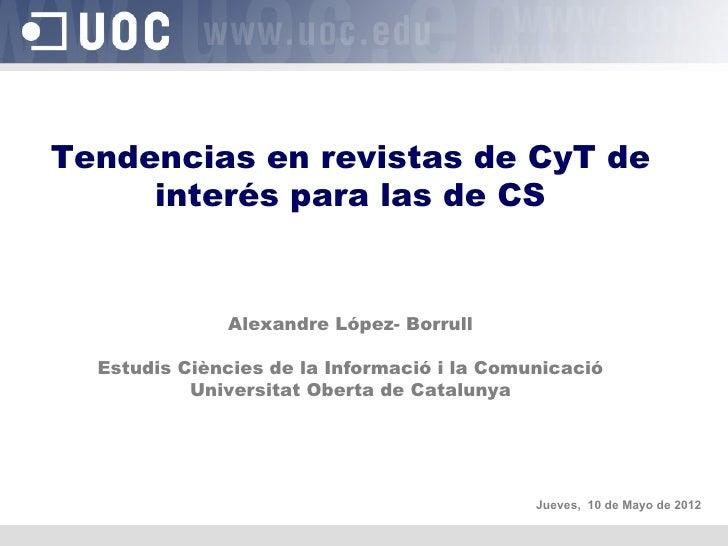 Tendencias en revistas de CyT de     interés para las de CS              Alexandre López- Borrull  Estudis Ciències de la ...