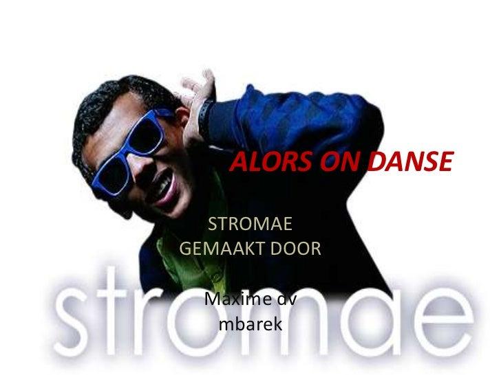 ALORS ON DANSE<br />STROMAE<br />GEMAAKT DOOR <br />Maxime dv<br />mbarek<br />