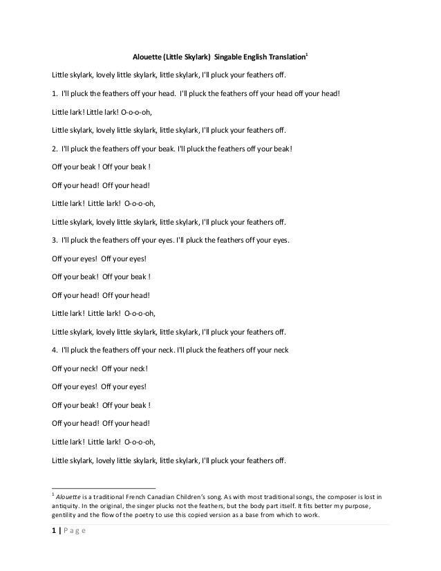 Alouette (Little Skylark) Singable English Translation1 Little skylark, lovely little skylark, little skylark, I'll pluck ...