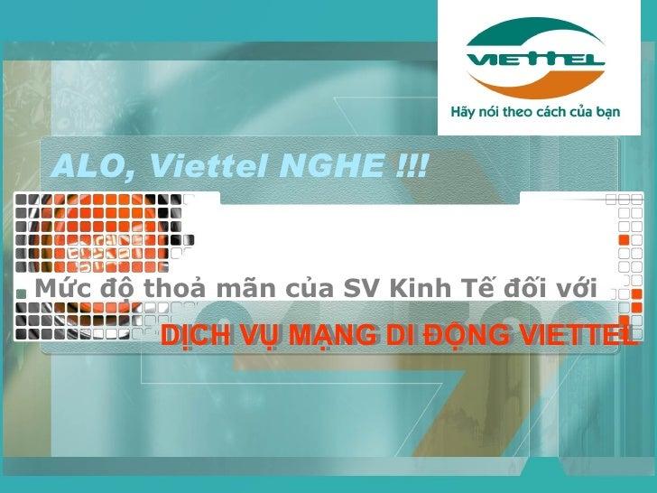 ALO, Viettel NGHE !!! DỊCH VỤ MẠNG DI ĐỘNG VIETTEL Mức độ thoả mãn của SV Kinh Tế đối với  DỊCH VỤ MẠNG DI ĐỘNG VIETTEL