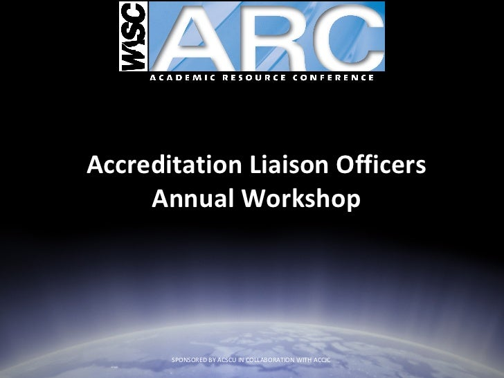 Accreditation Liaison Officers Annual Workshop SPONSORED BY ACSCU IN COLLABORATION WITH ACCJC