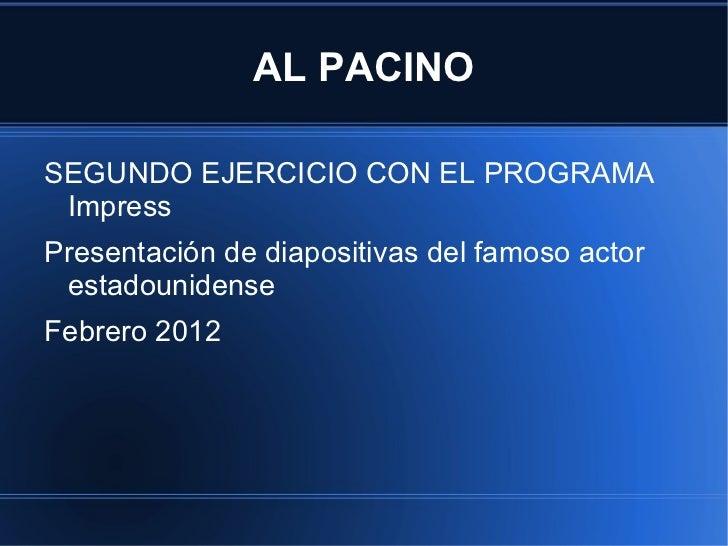 AL PACINOSEGUNDO EJERCICIO CON EL PROGRAMA ImpressPresentación de diapositivas del famoso actor estadounidenseFebrero 2012