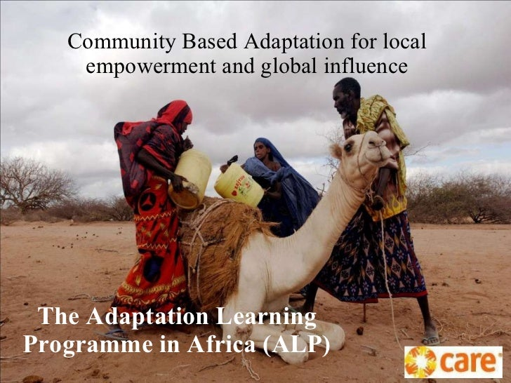 The Adaptation Learning Programme in Africa (ALP) Community Based Adaptation for local empowerment and global influence