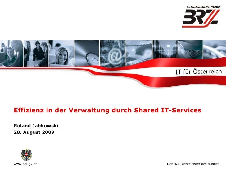 Effizienz in der Verwaltung durch Shared IT-Services Roland Jabkowski 28. August 2009
