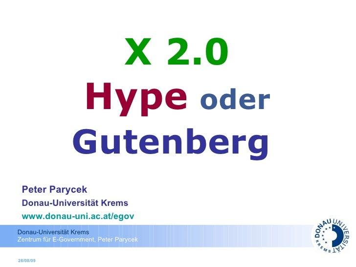 X 2.0   Hype   oder   Gutenberg   Peter Parycek Donau-Universität Krems www.donau-uni.ac.at/egov   28/08/09