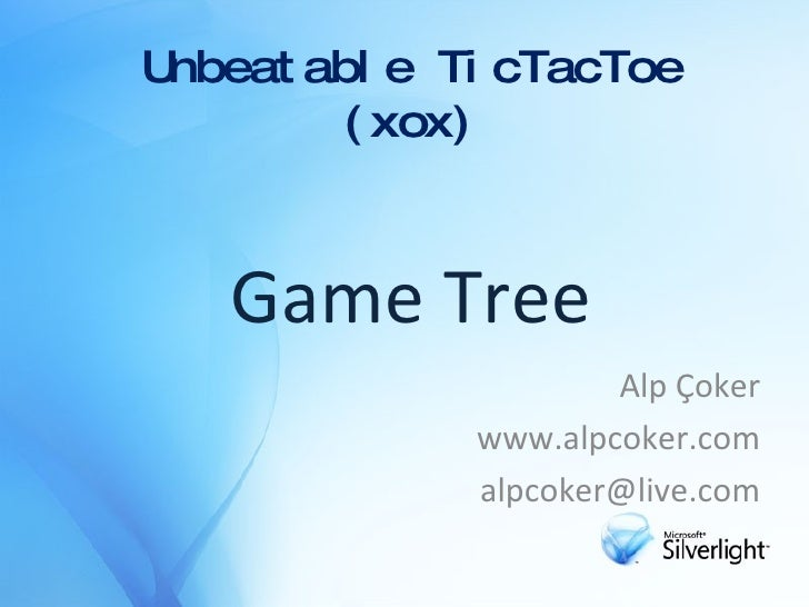 Unbeatable TicTacToe (xox) Alp Çoker www.alpcoker.com [email_address] Game Tree