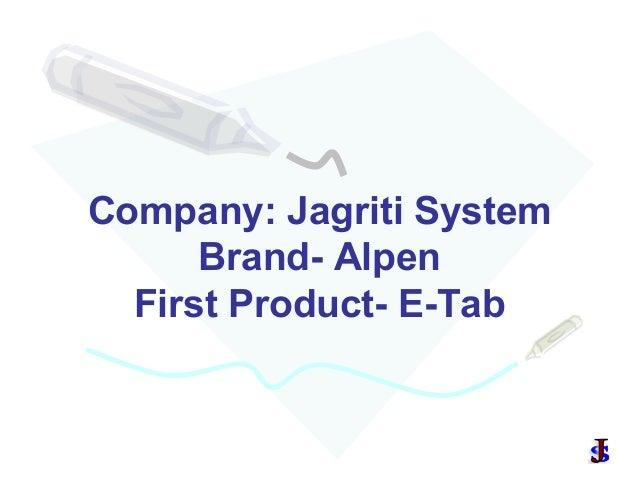 Company: Jagriti System Brand- Alpen First Product- E-Tab