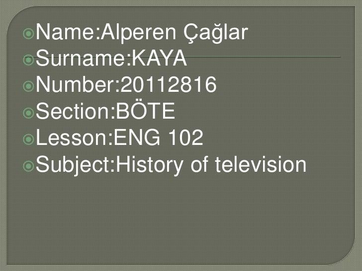 Name:Alperen   ÇağlarSurname:KAYANumber:20112816Section:BÖTELesson:ENG 102Subject:History of television