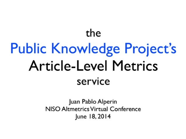The Public Knowledge Project's Article-Level Metrics Service: Juan Pablo Alperin, PhD Candidate, Public Knowledge Project,...