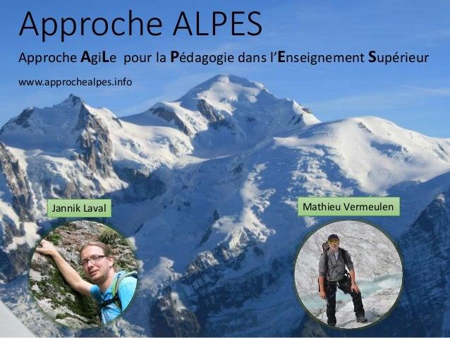 Approche ALPES Approche AgiLe pour la Pédagogie dans l'Enseignement Supérieur www.approchealpes.info Jannik Laval Mathieu ...