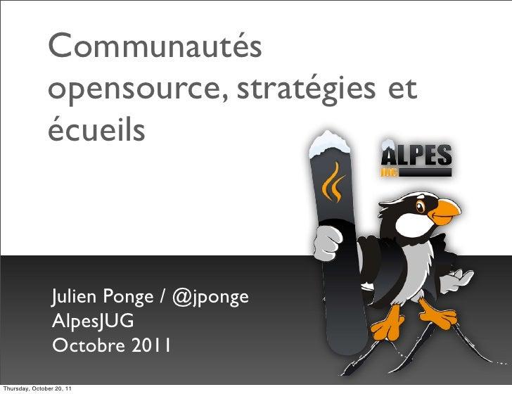 Communautés               opensource, stratégies et               écueils                 Julien Ponge / @jponge          ...
