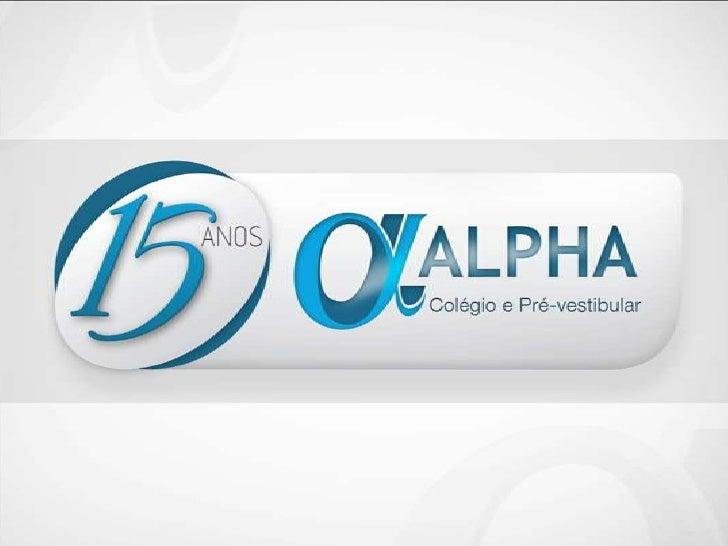 Em 2012 o Alpha Colégio e Pré-vestibular completa seu 15ºano. Durante esse tempo trabalhamos para tornar o nossocolégio um...