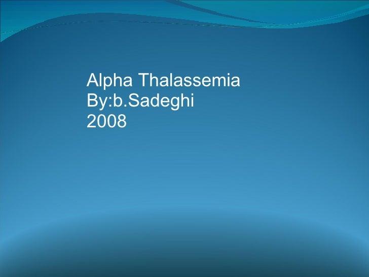 Alpha Thalassemia By:b.Sadeghi 2008