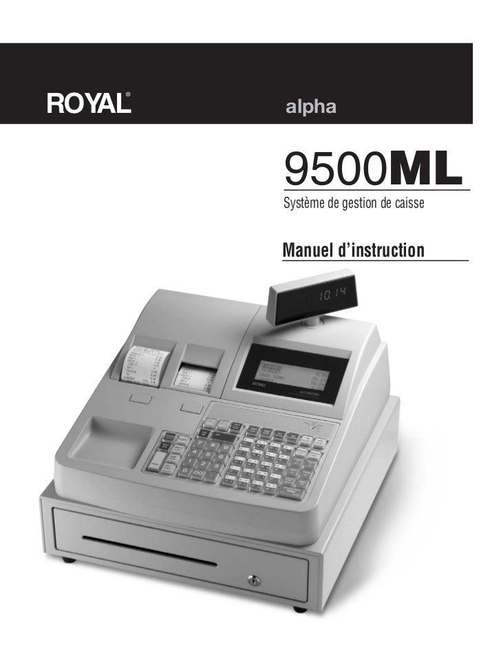 ROYAL    ®        alpha        9500ML        Système de gestion de caisse        Manuel d'instruction