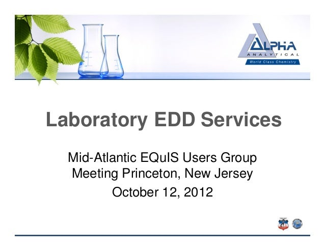 Laboratory EDD Services  Mid-Atlantic EQuIS Users Group  Meeting Princeton, New Jersey         October 12, 2012