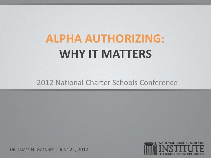 Alpha Authorizing- Dr. James Goenner, National Charter Schools Institute (NACSA Conference 2012)