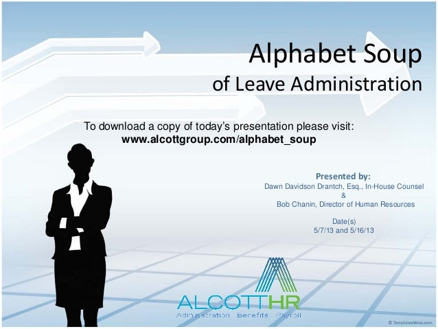 Alphabet Soup of Leave Administration To download a copy of today's presentation please visit: www.alcottgroup.com/alphabe...